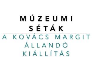 Múzeumi séták: A Kovács Margit Állandó Kiállítás | 2. rész
